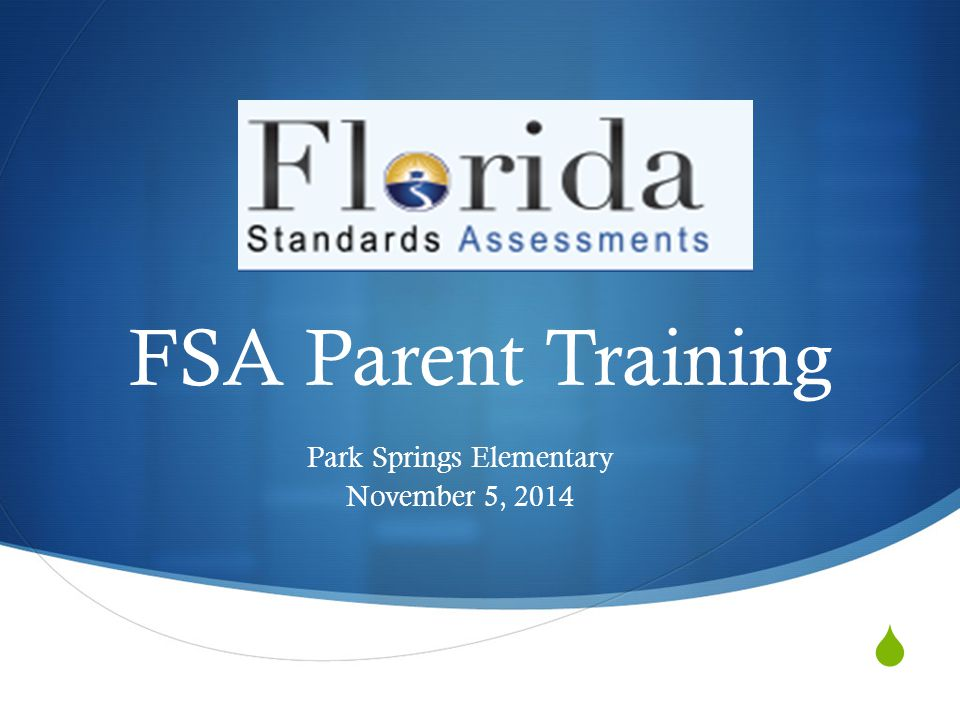 Parent Objectives  To aide students in completing a Florida Standards Assessment (FSA) Training Test and analyze resources in order to:  Understand the rigor/complexity of the assessments.