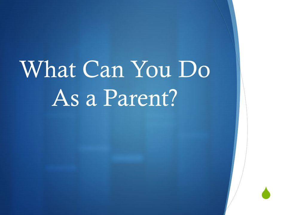  What Can You Do As a Parent