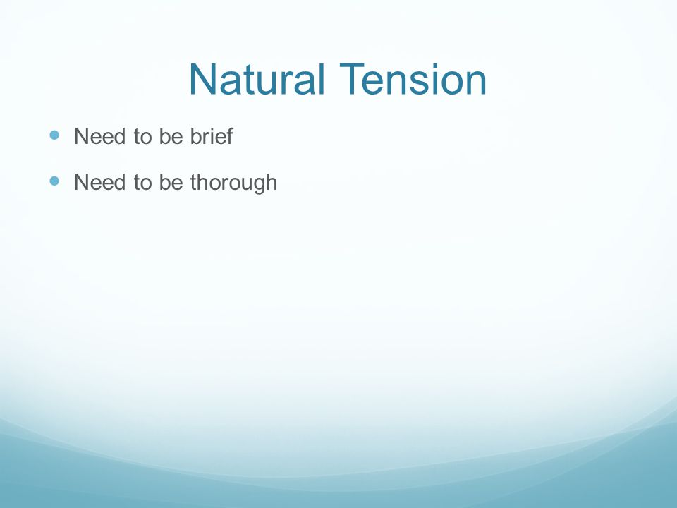 Natural Tension Need to be brief Need to be thorough