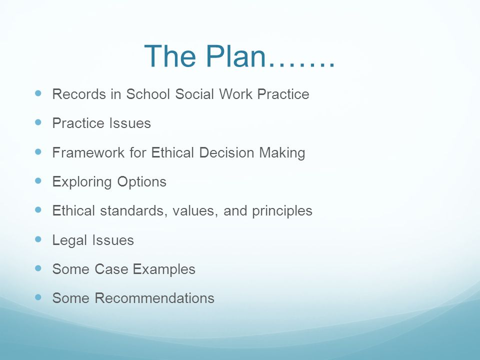 The Plan……. Records in School Social Work Practice Practice Issues Framework for Ethical Decision Making Exploring Options Ethical standards, values,