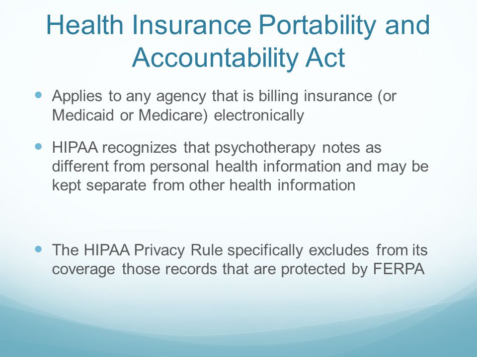 Health Insurance Portability and Accountability Act Applies to any agency that is billing insurance (or Medicaid or Medicare) electronically HIPAA rec