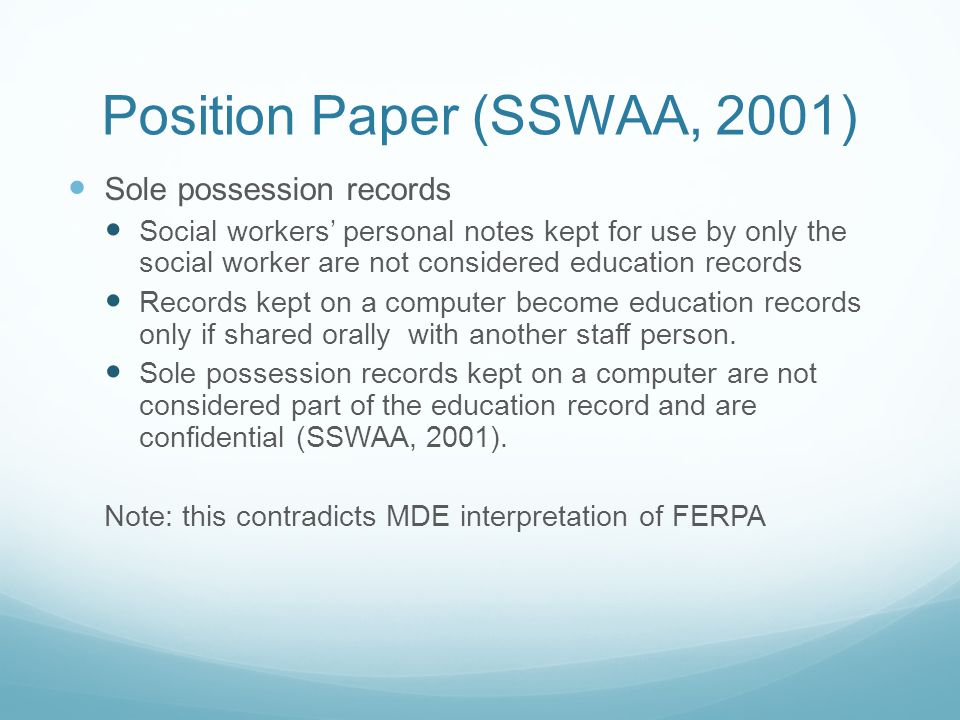 Position Paper (SSWAA, 2001) Sole possession records Social workers' personal notes kept for use by only the social worker are not considered educatio