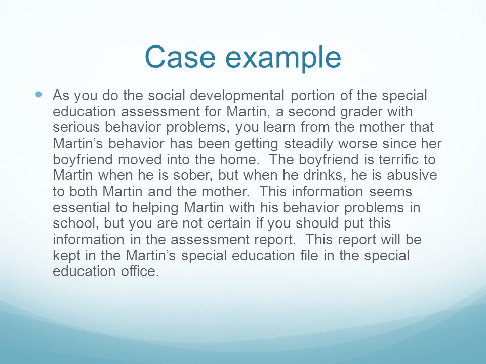Case example As you do the social developmental portion of the special education assessment for Martin, a second grader with serious behavior problems