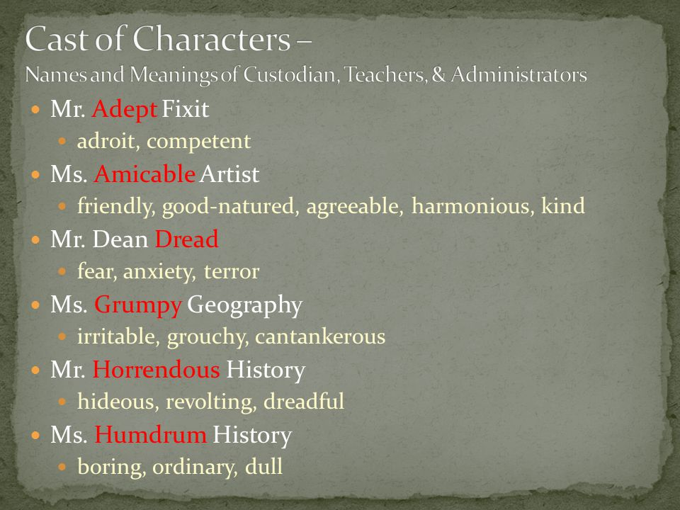 Mr. Adept Fixit adroit, competent Ms. Amicable Artist friendly, good-natured, agreeable, harmonious, kind Mr. Dean Dread fear, anxiety, terror Ms. Gru
