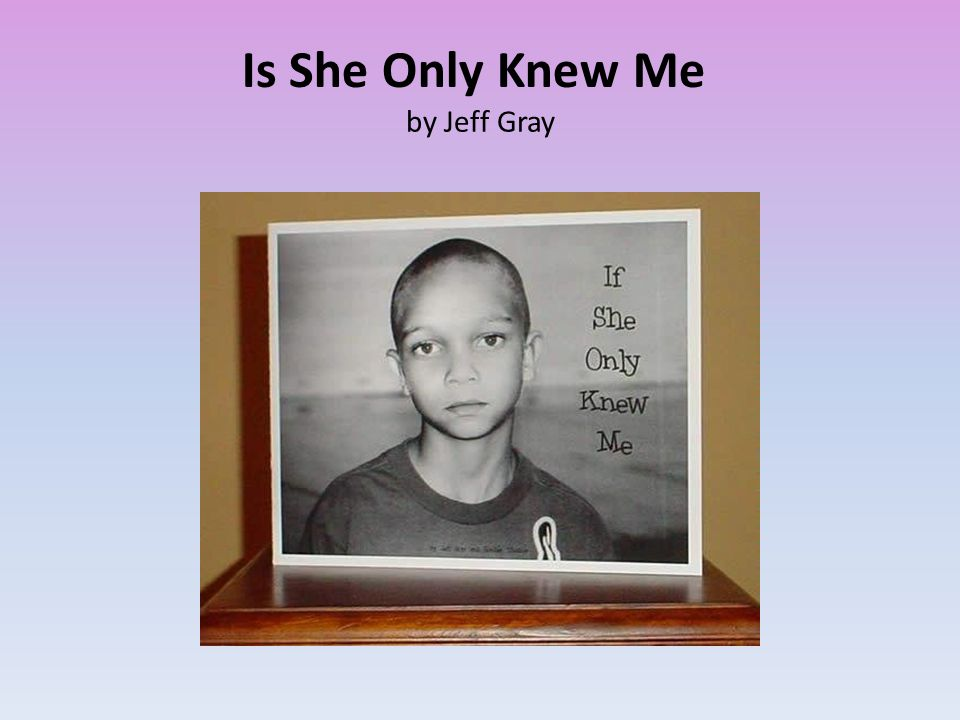 by Jeff Gray Is She Only Knew Me