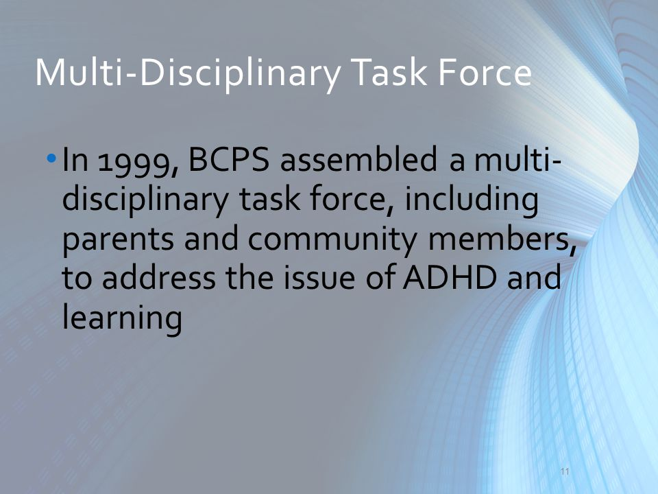 Multi-Disciplinary Task Force In 1999, BCPS assembled a multi- disciplinary task force, including parents and community members, to address the issue