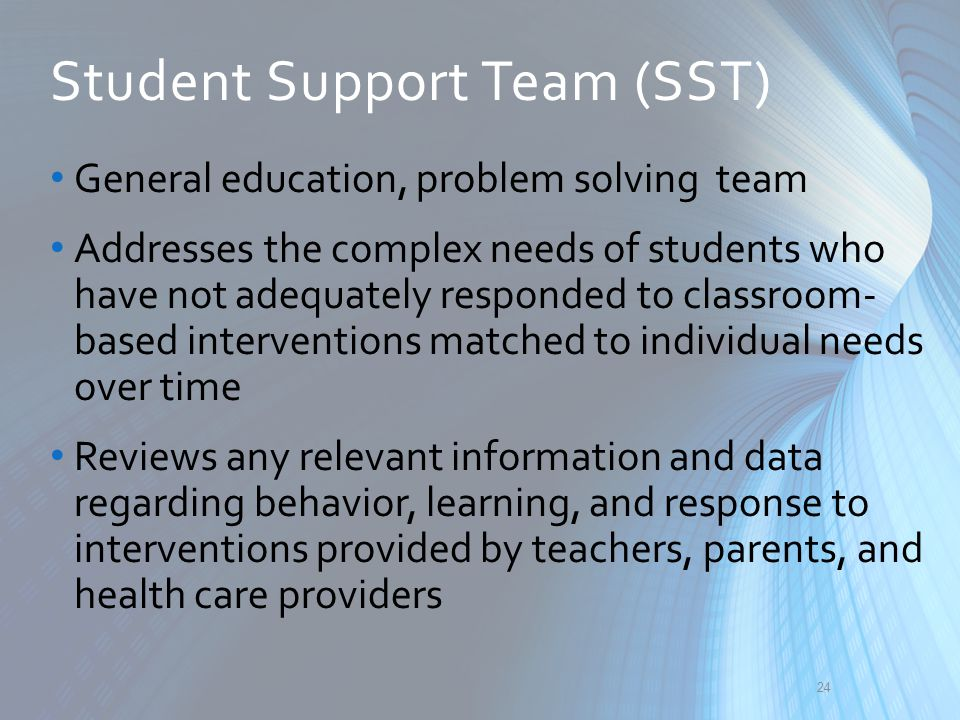 General education, problem solving team Addresses the complex needs of students who have not adequately responded to classroom- based interventions ma