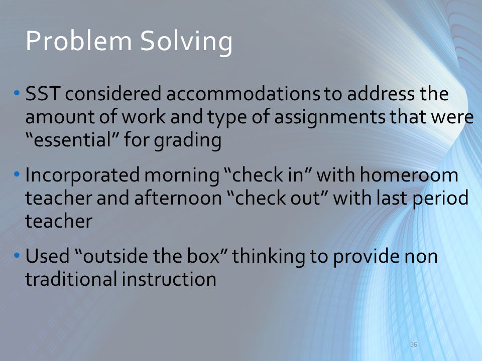 "SST considered accommodations to address the amount of work and type of assignments that were ""essential"" for grading Incorporated morning ""check in"""