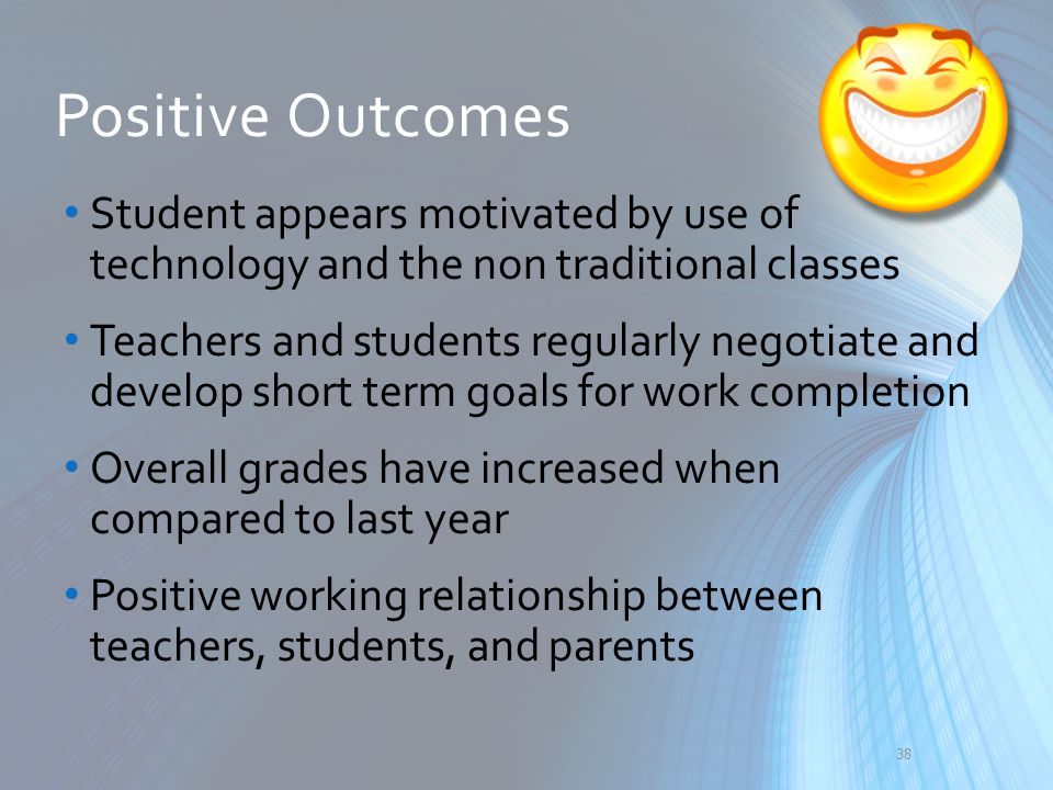 Student appears motivated by use of technology and the non traditional classes Teachers and students regularly negotiate and develop short term goals