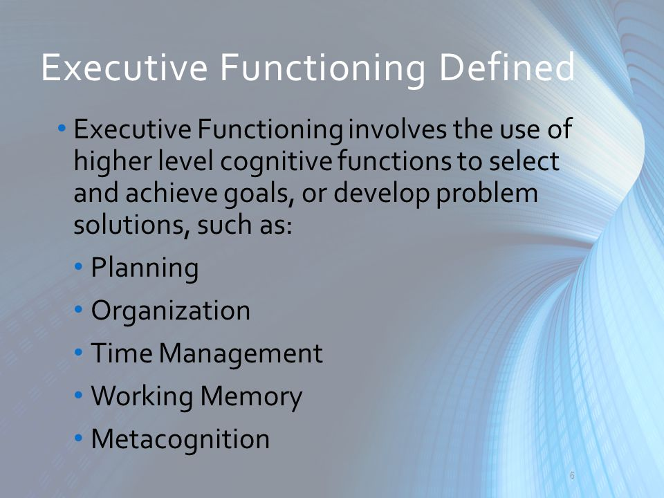 Executive Functioning Defined Executive Functioning also includes cognitive functions that guide our behavior in order to reach goals and problem solutions, such as: Response inhibition Emotional control Sustained attention Task initiation Flexibility Goal directed persistence Dawson, Peg, and Guare, Richard, Executive Skills in Children and Adolescents: A Practical Guide to Assessment and Intervention, Second Edition, New York: The Guilford Press, 2010.
