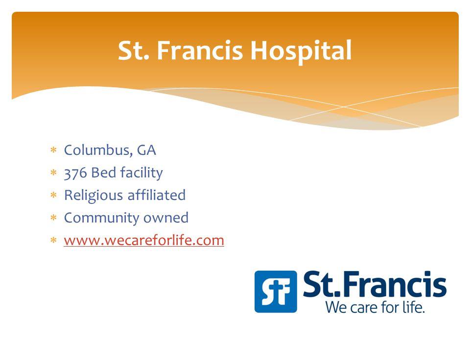  Columbus, GA  376 Bed facility  Religious affiliated  Community owned  www.wecareforlife.com www.wecareforlife.com St. Francis Hospital