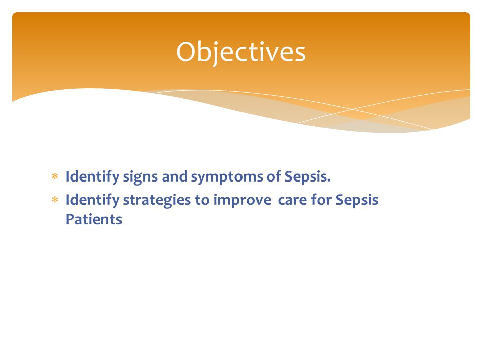  Identify signs and symptoms of Sepsis.