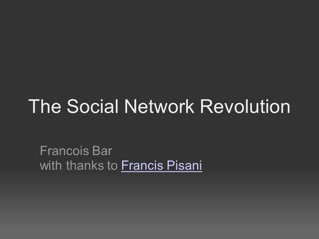 The Social Network Revolution Francois Bar with thanks to Francis PisaniFrancis Pisani