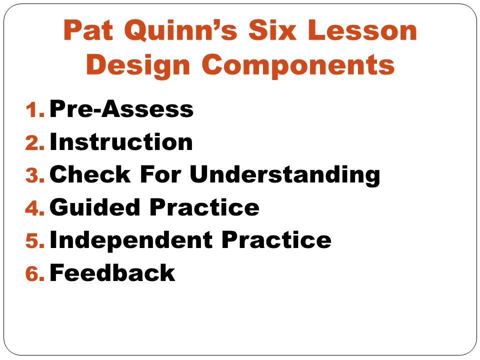 Pat Quinn's Six Lesson Design Components 1. Pre-Assess 2.