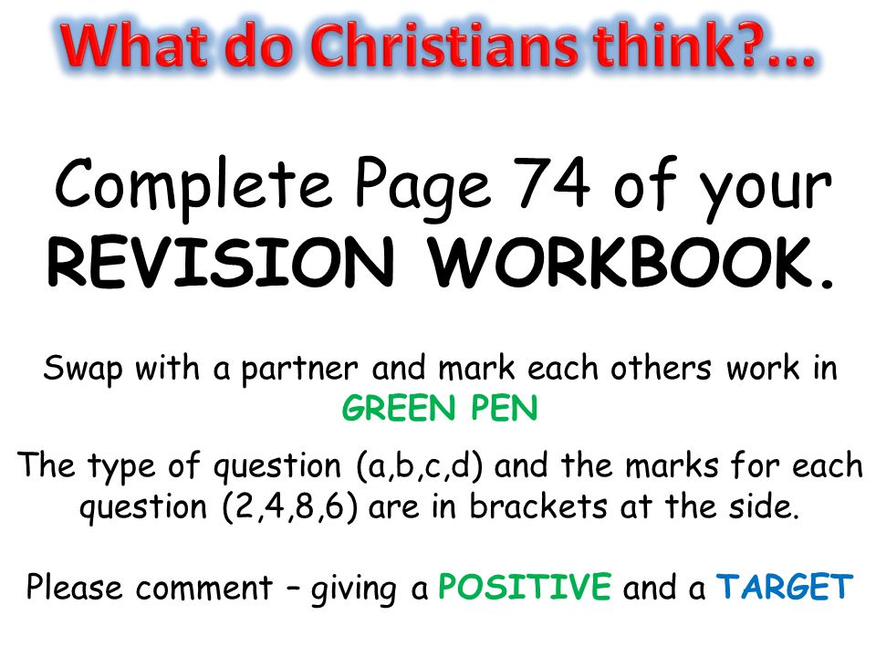 Complete Page 74 of your REVISION WORKBOOK. Swap with a partner and mark each others work in GREEN PEN The type of question (a,b,c,d) and the marks fo