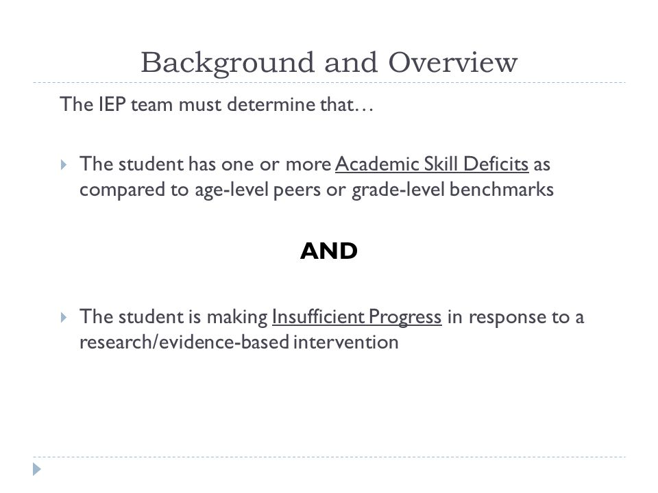 Insufficient Progress  In order to determine sufficient/insufficient progress, IEP teams are required to:  Gather at least 6 grade level data points (CBMs if they exist; mastery-based measures if CBMs don't exist) in each area of SLD being considered  Administer a new grade level progress monitoring probe (CBMs if they exist; mastery-based measures if CBMs don't exist) after the student has received at least 5 hours of research-based intervention (e.g., teachers can administer a new Oral Reading Fluency CBM each week to students who are receiving 60 minutes per day of research- based intervention in the area of reading fluency)