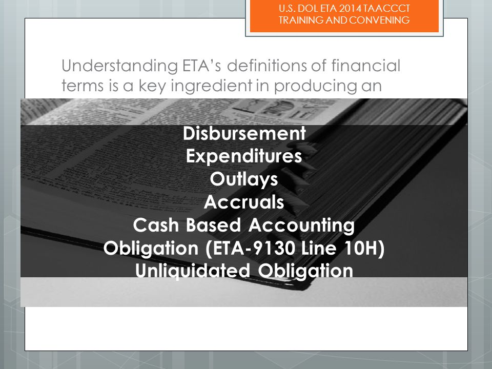 U.S. DOL ETA 2014 TAACCCT TRAINING AND CONVENING Understanding ETA's definitions of financial terms is a key ingredient in producing an accurate ETA-9