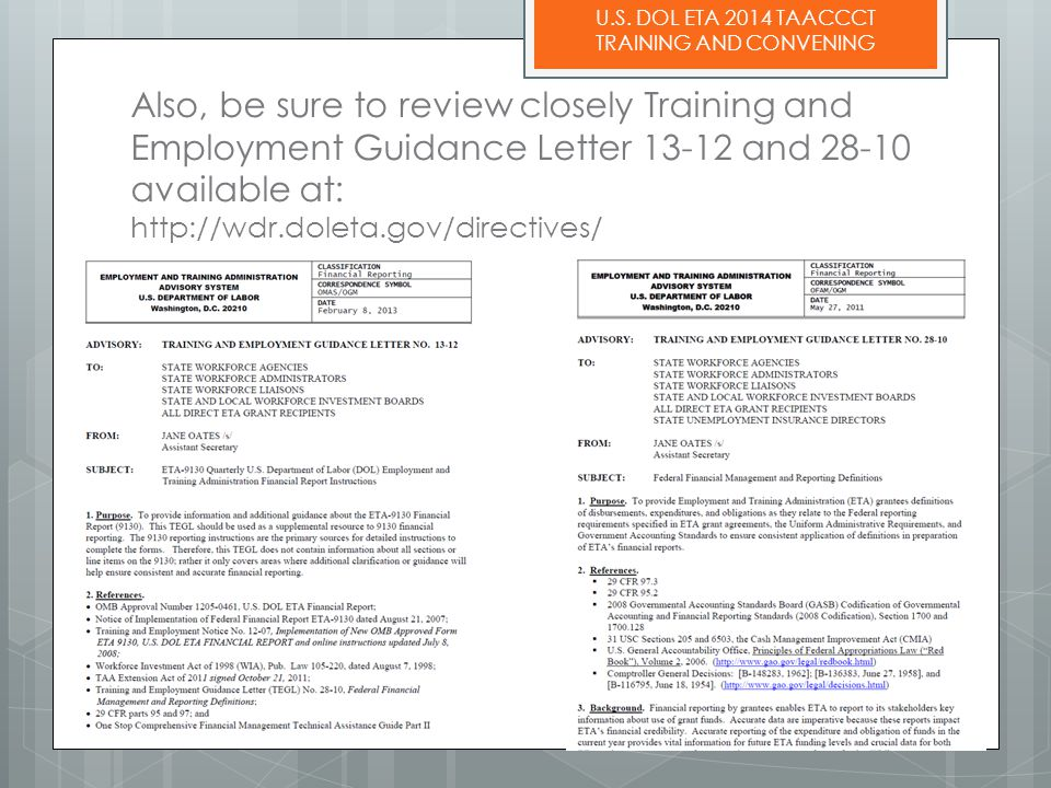 U.S. DOL ETA 2014 TAACCCT TRAINING AND CONVENING Also, be sure to review closely Training and Employment Guidance Letter 13-12 and 28-10 available at: