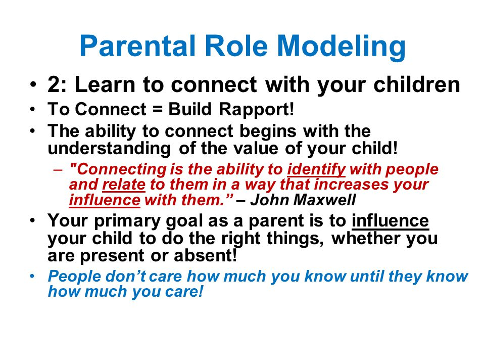 Parental Role Modeling 2: Learn to connect with your children To Connect = Build Rapport.