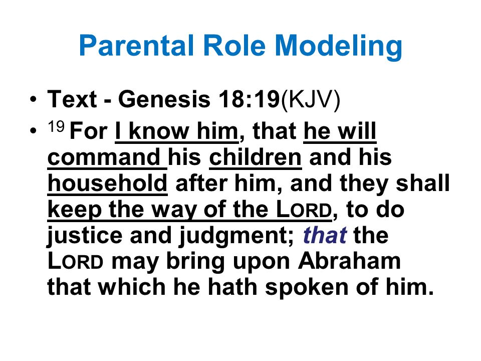 Parental Role Modeling My first question to us is what is God saying about you as a parent.