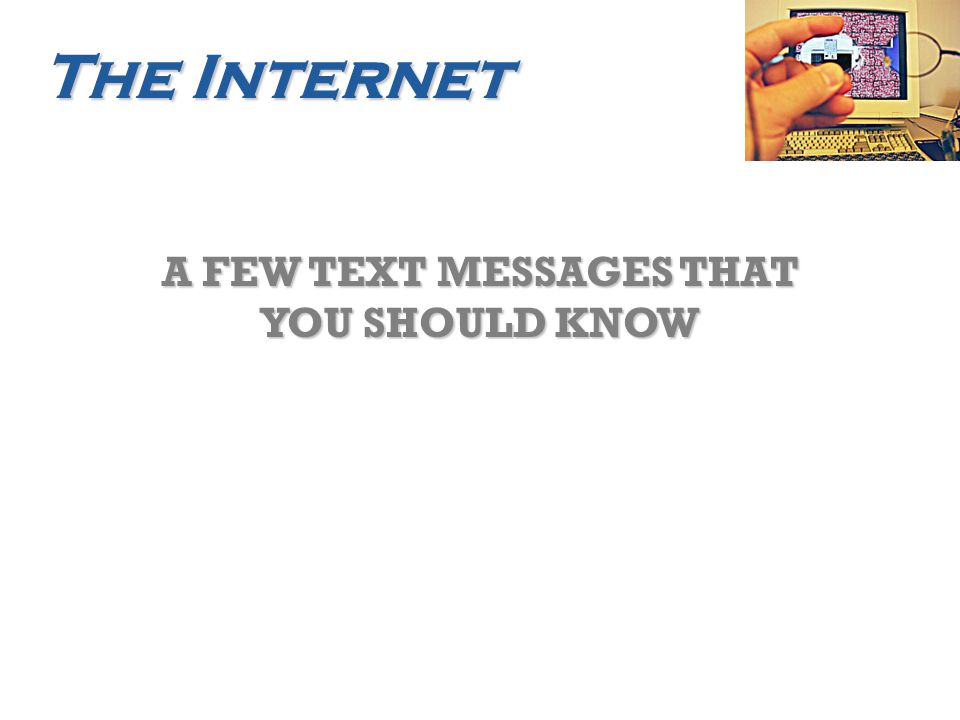 The Internet A FEW TEXT MESSAGES THAT YOU SHOULD KNOW