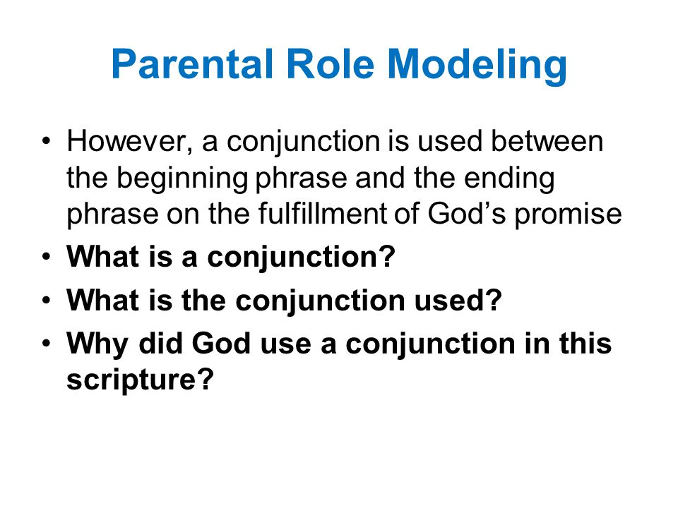 Parental Role Modeling However, a conjunction is used between the beginning phrase and the ending phrase on the fulfillment of God's promise What is a conjunction.
