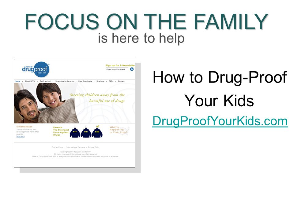 How to Drug-Proof Your Kids DrugProofYourKids.com FOCUS ON THE FAMILY is here to help