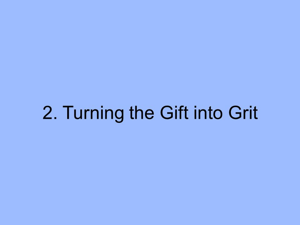 2. Turning the Gift into Grit
