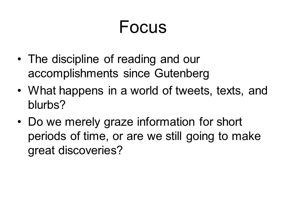 Focus The discipline of reading and our accomplishments since Gutenberg What happens in a world of tweets, texts, and blurbs.
