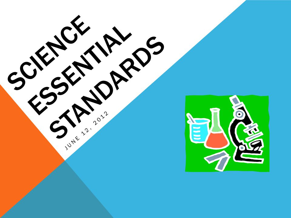 SCIENCE ESSENTIAL STANDARDS JUNE 12, 2012
