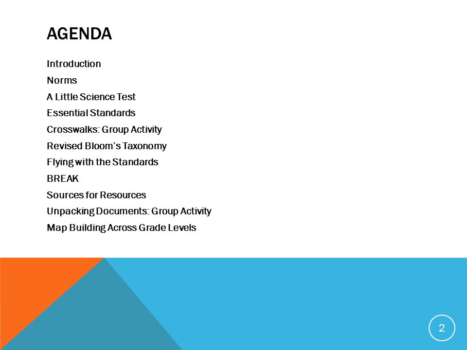 AGENDA Introduction Norms A Little Science Test Essential Standards Crosswalks: Group Activity Revised Bloom's Taxonomy Flying with the Standards BREAK Sources for Resources Unpacking Documents: Group Activity Map Building Across Grade Levels 2