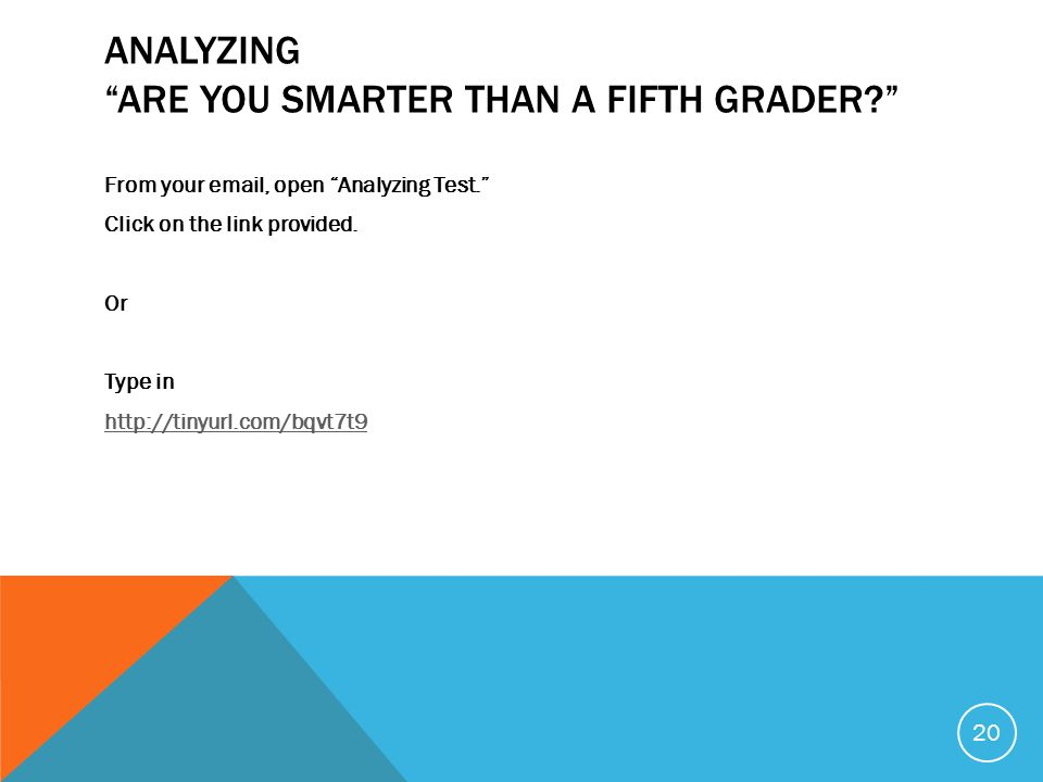 ANALYZING ARE YOU SMARTER THAN A FIFTH GRADER From your email, open Analyzing Test. Click on the link provided.