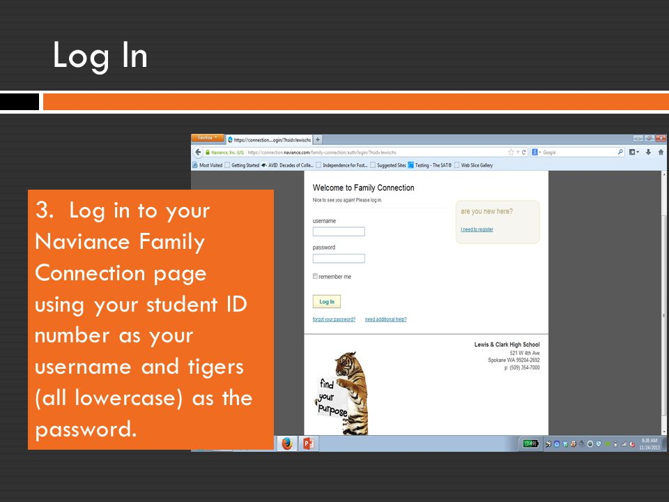 Log In 3. Log in to your Naviance Family Connection page using your student ID number as your username and tigers (all lowercase) as the password.