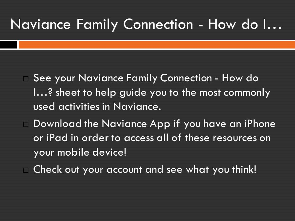 Naviance Family Connection - How do I…  See your Naviance Family Connection - How do I…? sheet to help guide you to the most commonly used activities