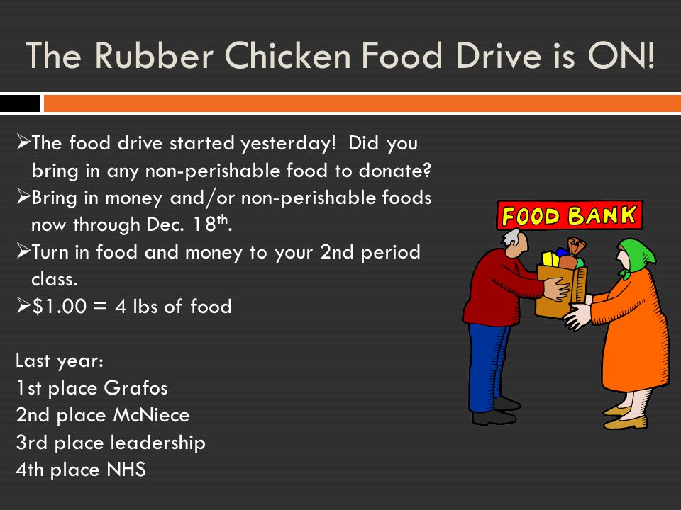 The Rubber Chicken Food Drive is ON!  The food drive started yesterday! Did you bring in any non-perishable food to donate?  Bring in money and/or n