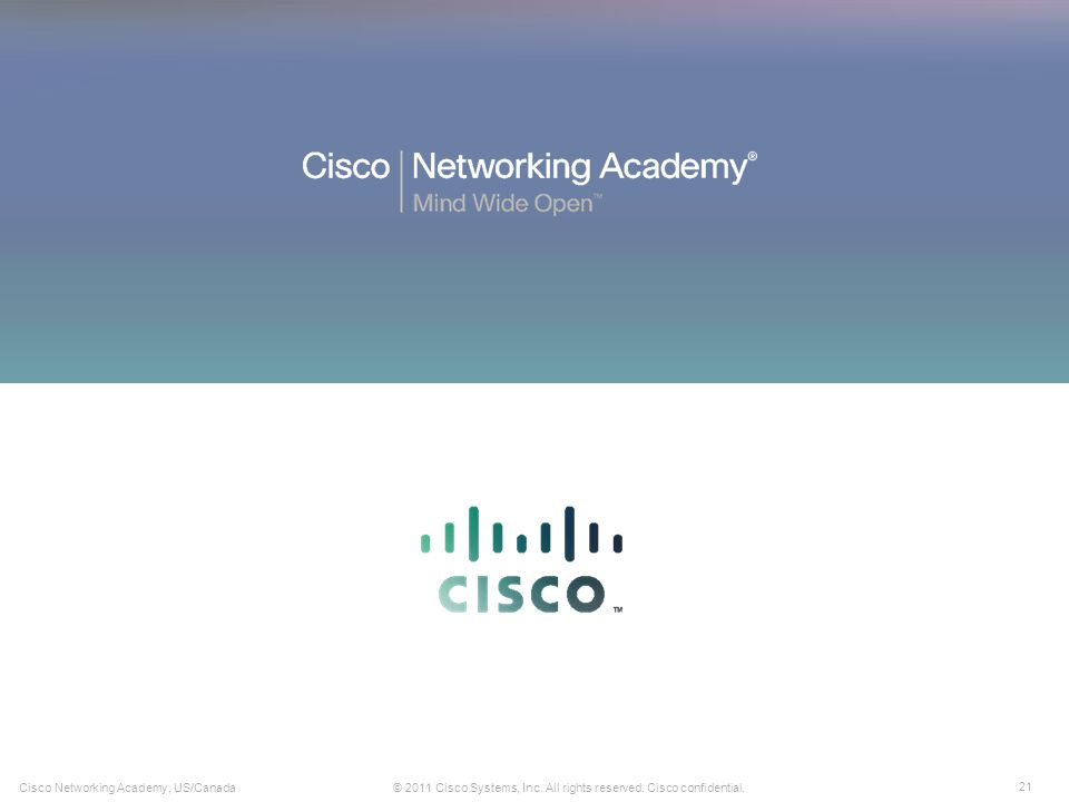 21 © 2011 Cisco Systems, Inc. All rights reserved. Cisco confidential.Cisco Networking Academy, US/Canada