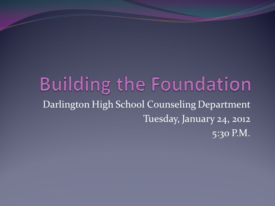 Darlington High School Counseling Department Tuesday, January 24, 2012 5:30 P.M.