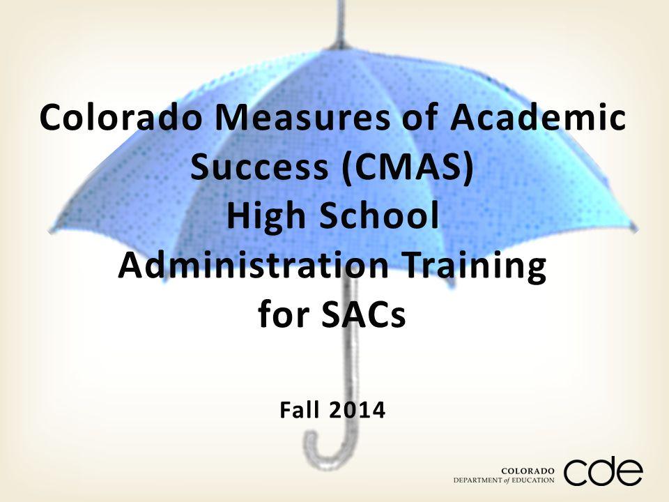 Fall 2014 Colorado Measures of Academic Success (CMAS) High School Administration Training for SACs