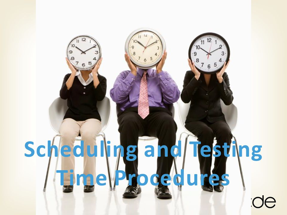 Scheduling and Testing Time Procedures