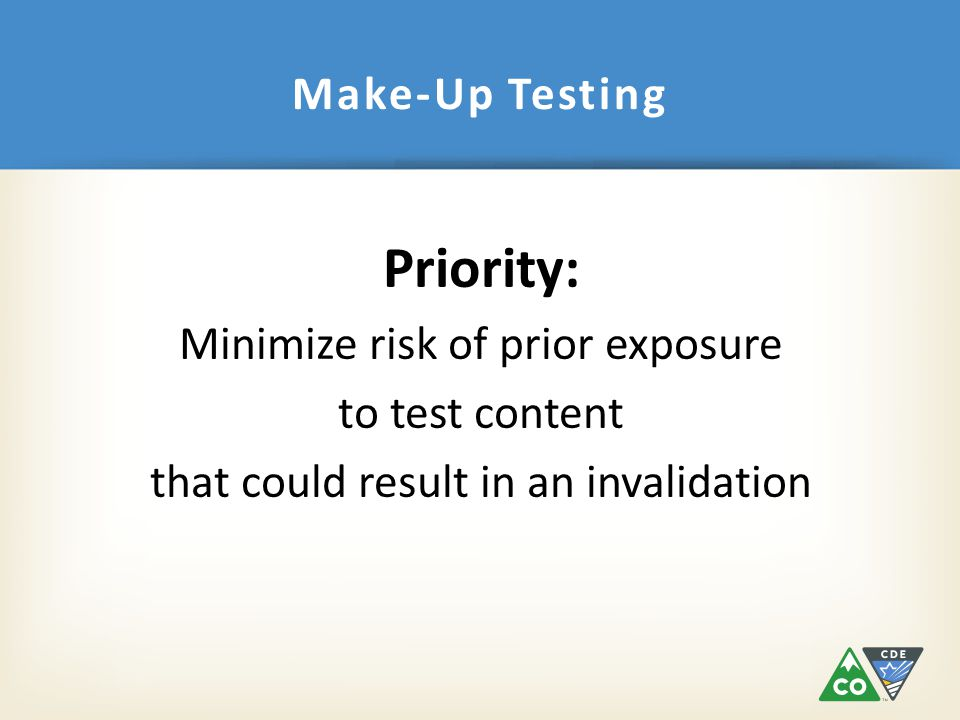 Priority: Minimize risk of prior exposure to test content that could result in an invalidation Make-Up Testing