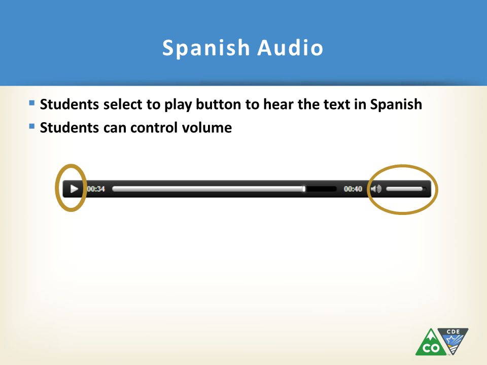  Students select to play button to hear the text in Spanish  Students can control volume Spanish Audio