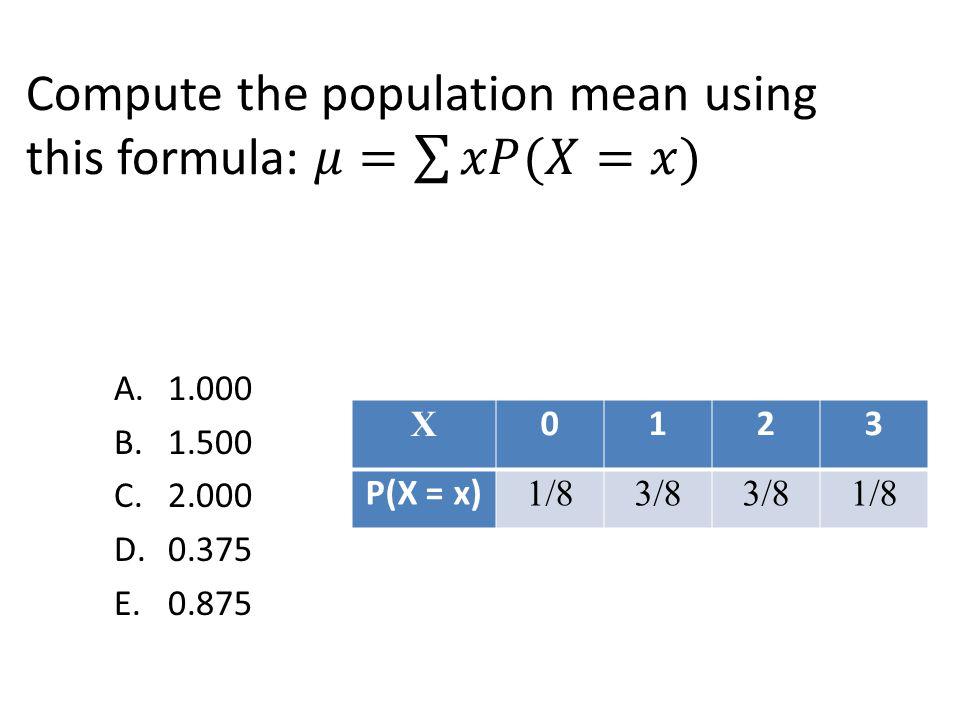 A.1.000 B.1.500 C.2.000 D.0.375 E.0.875 X 0123 P(X = x) 1/83/8 1/8
