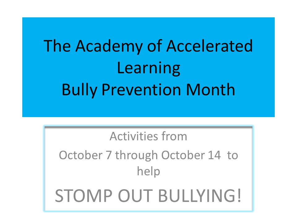 The Academy of Accelerated Learning Bully Prevention Month Activities from October 7 through October 14 to help STOMP OUT BULLYING!