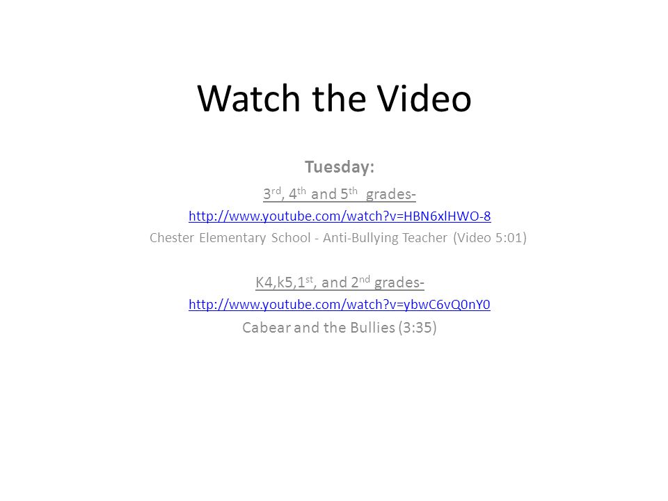 Watch the Video Tuesday: 3 rd, 4 th and 5 th grades- http://www.youtube.com/watch?v=HBN6xlHWO-8 Chester Elementary School - Anti-Bullying Teacher (Vid