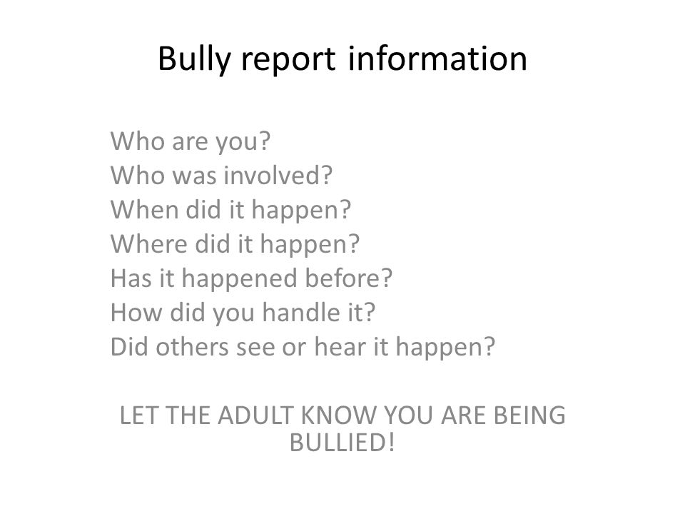 Bully report information Who are you.Who was involved.