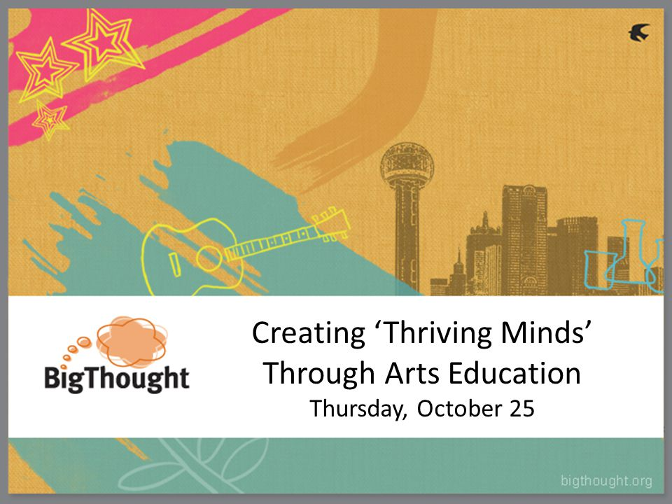 Creating 'Thriving Minds' Through Arts Education Thursday, October 25
