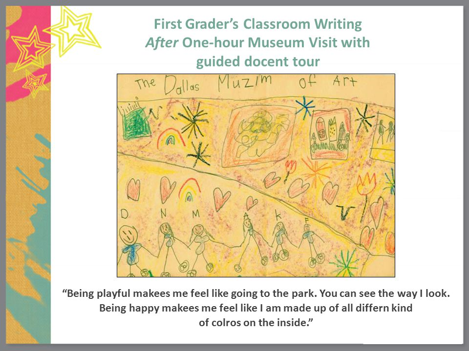 First Grader's Classroom Writing After One-hour Museum Visit with guided docent tour Being playful makees me feel like going to the park.