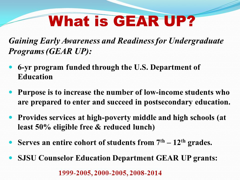 Providing Coherent Pathways to Impact the Global Economy GEAR UP - Closing the achievement gap by: Increase GEAR UP students' academic performance and preparation for post-secondary education (e.g., Provide support through personal, academic, and career counseling, after school tutoring, college fieldtrips, training in SAT and CAHSEE) Increase students' high school graduation rate and post-secondary enrollment (e.g., Provide Saturday academy and summer school) Building social capital for students' success by: Increase students' and families' knowledge of post-secondary education options, preparation, & financing (e.g., Provide workshops and parent network) Provide academic, career, and social support (e.g., Provide mentoring, college fieldtrips, individual meetings, and student case management)