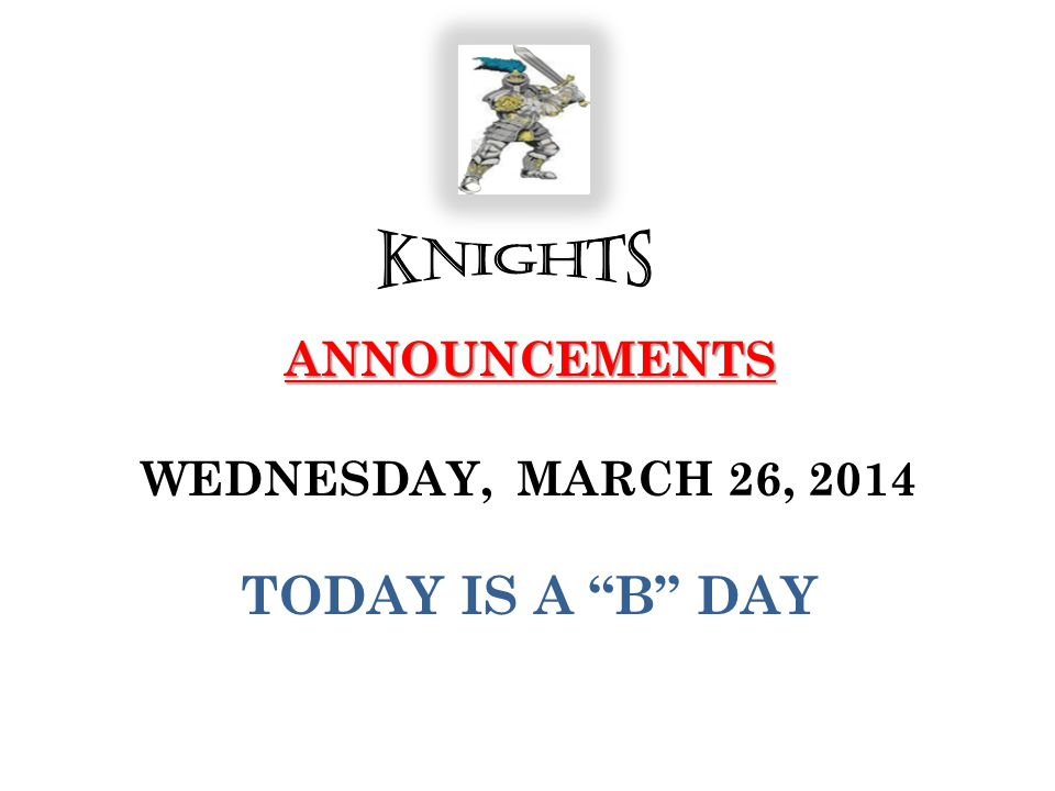 ANNOUNCEMENTS ANNOUNCEMENTS WEDNESDAY, MARCH 26, 2014 TODAY IS A B DAY
