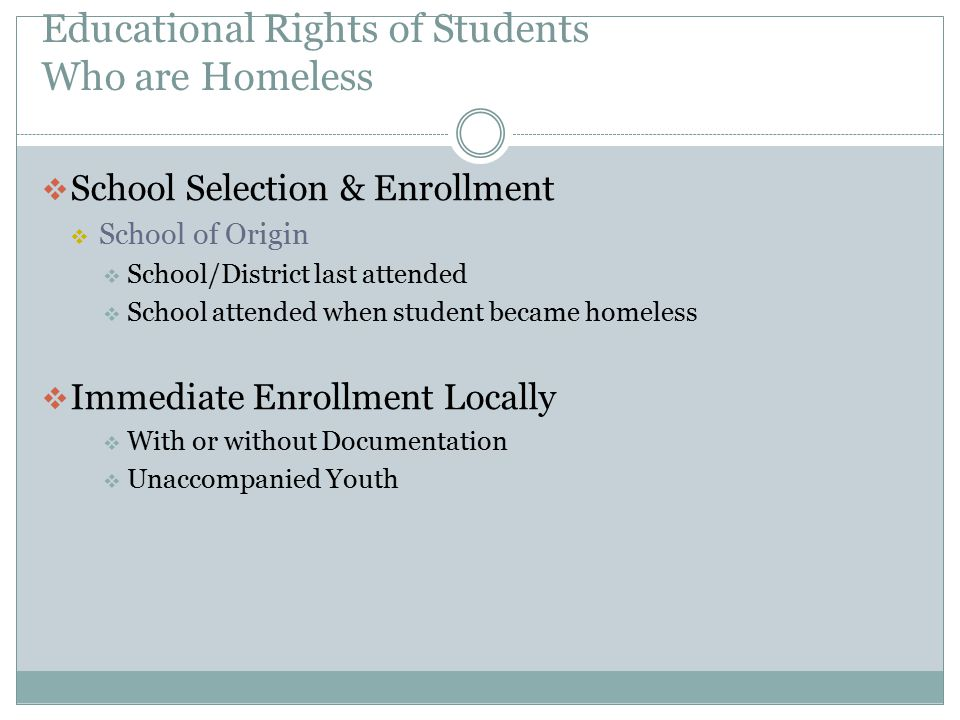 Educational Rights of Students Who are Homeless  School Selection & Enrollment  School of Origin  School/District last attended  School attended w